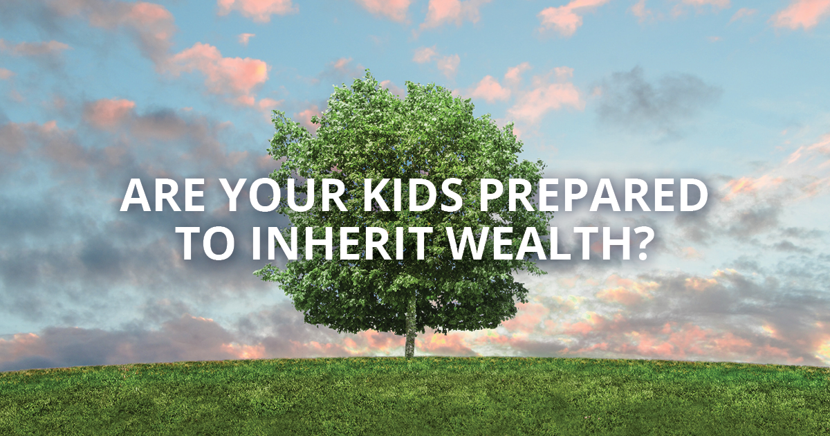 Are Your Kids Prepared to Inherit Wealth?