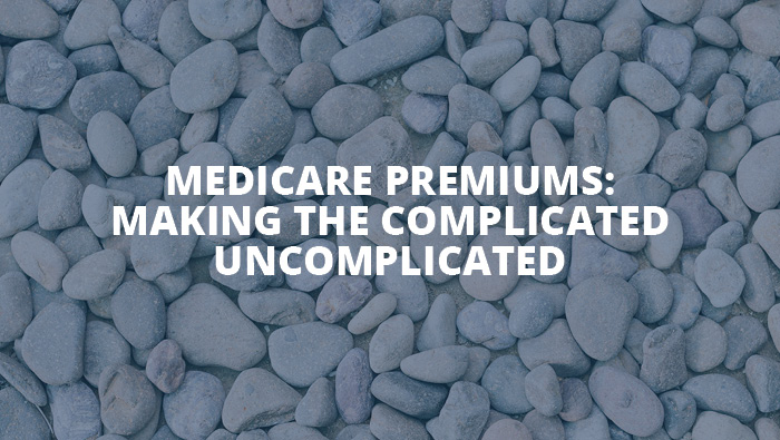 Medicare Premiums Making the complicated uncomplicated