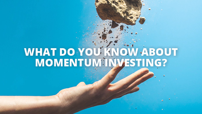 What do you know about momentum investing?